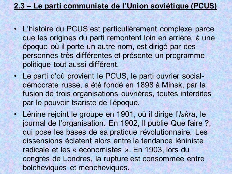 2.3 – Le parti communiste de lUnion soviétique (PCUS) Lhistoire du PCUS est particulièrement complexe parce que les origines du parti remontent loin e