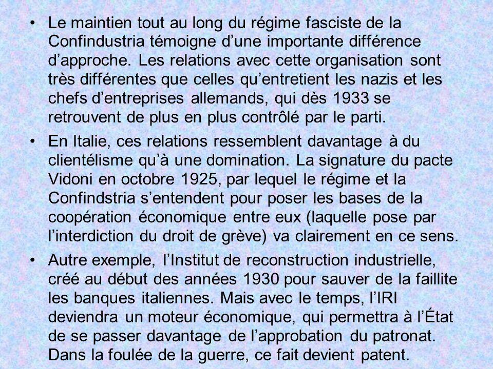 Le maintien tout au long du régime fasciste de la Confindustria témoigne dune importante différence dapproche. Les relations avec cette organisation s
