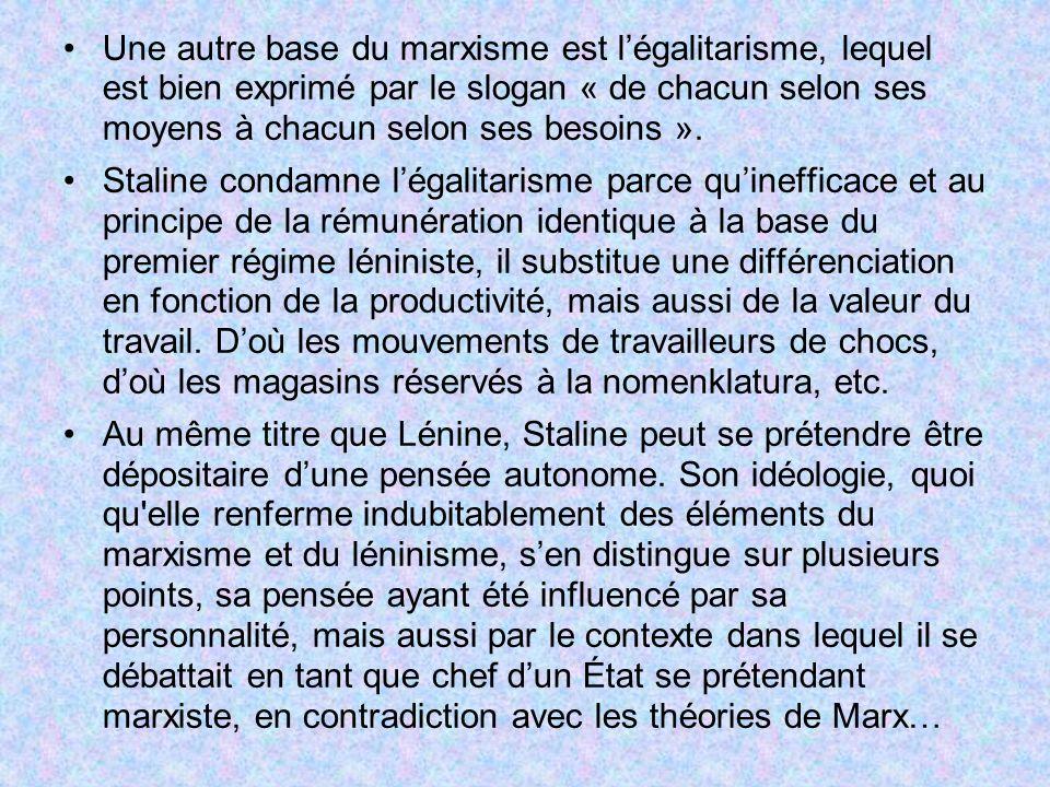 Une autre base du marxisme est légalitarisme, lequel est bien exprimé par le slogan « de chacun selon ses moyens à chacun selon ses besoins ». Staline