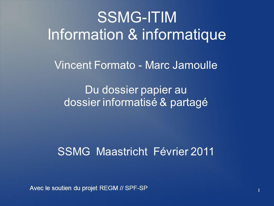 SSMG-ITIM Information & informatique Vincent Formato - Marc Jamoulle Du dossier papier au dossier informatisé & partagé SSMG Maastricht Février 2011 A