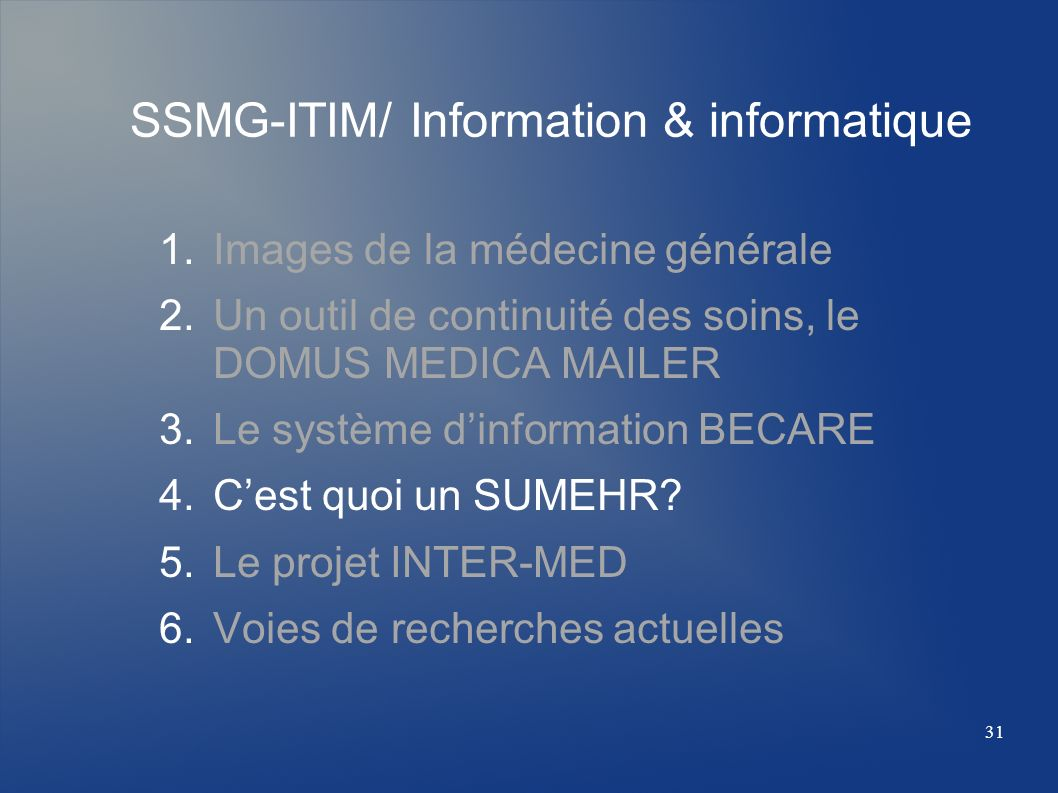 1.Images de la médecine générale 2.Un outil de continuité des soins, le DOMUS MEDICA MAILER 3.Le système dinformation BECARE 4.Cest quoi un SUMEHR? 5.