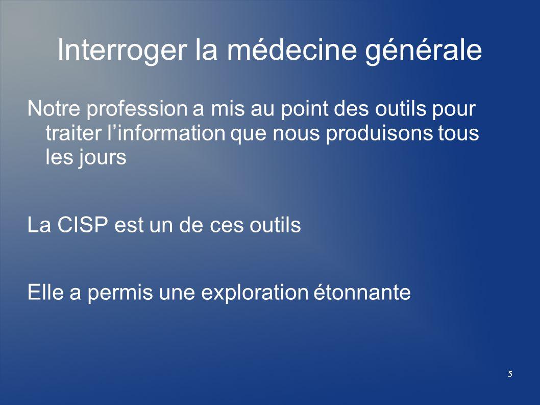 Interroger la médecine générale Notre profession a mis au point des outils pour traiter linformation que nous produisons tous les jours La CISP est un