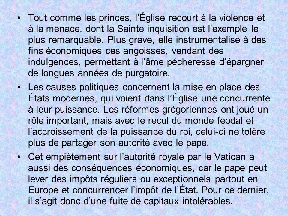 Tout comme les princes, lÉglise recourt à la violence et à la menace, dont la Sainte inquisition est lexemple le plus remarquable. Plus grave, elle in