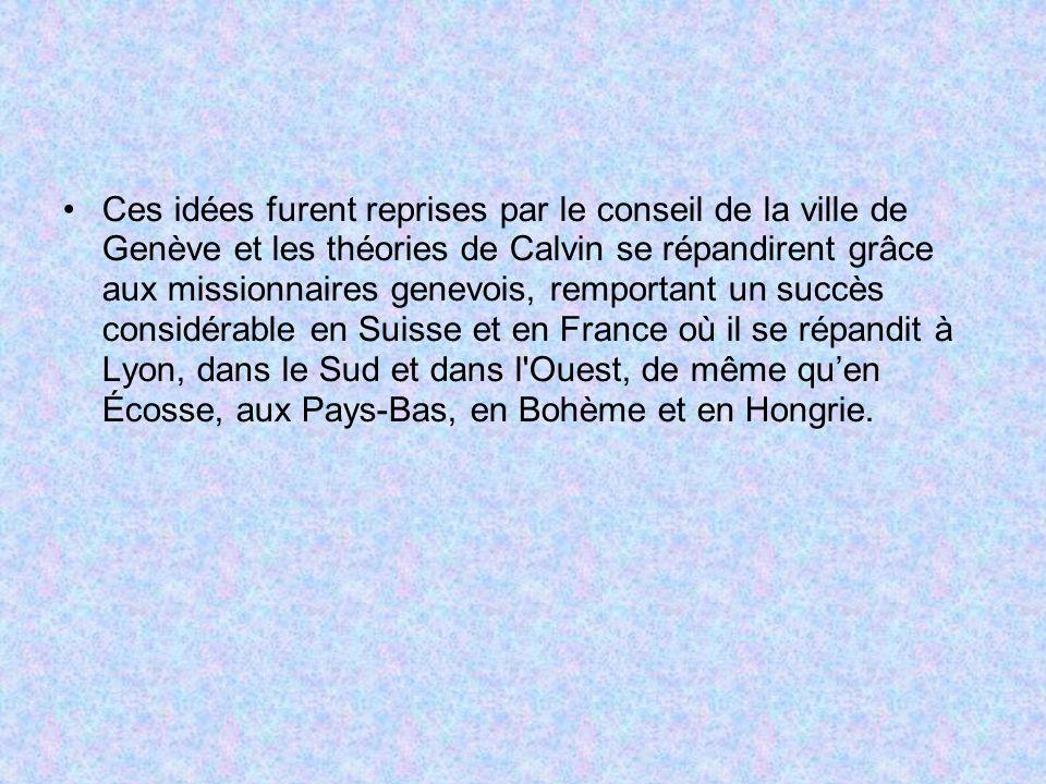 Ces idées furent reprises par le conseil de la ville de Genève et les théories de Calvin se répandirent grâce aux missionnaires genevois, remportant u
