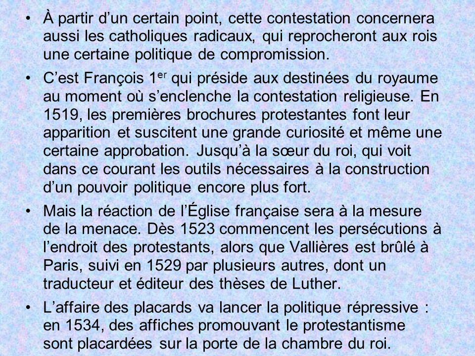 À partir dun certain point, cette contestation concernera aussi les catholiques radicaux, qui reprocheront aux rois une certaine politique de compromi