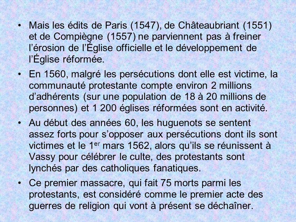 Mais les édits de Paris (1547), de Châteaubriant (1551) et de Compiègne (1557) ne parviennent pas à freiner lérosion de lÉglise officielle et le dével