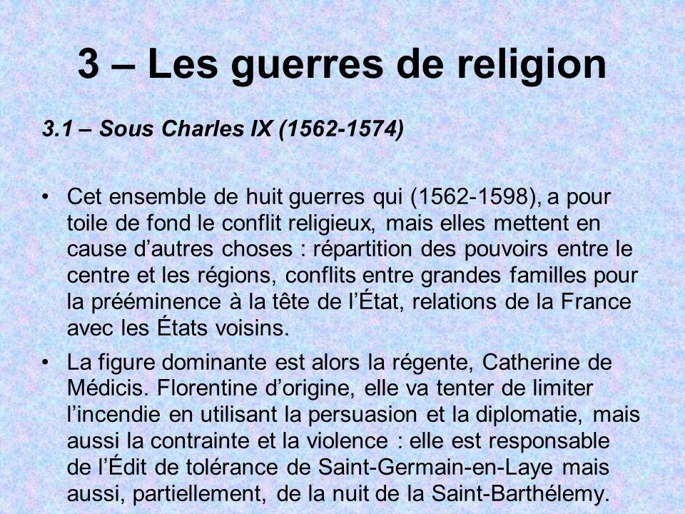 3 – Les guerres de religion 3.1 – Sous Charles IX (1562-1574) Cet ensemble de huit guerres qui (1562-1598), a pour toile de fond le conflit religieux,
