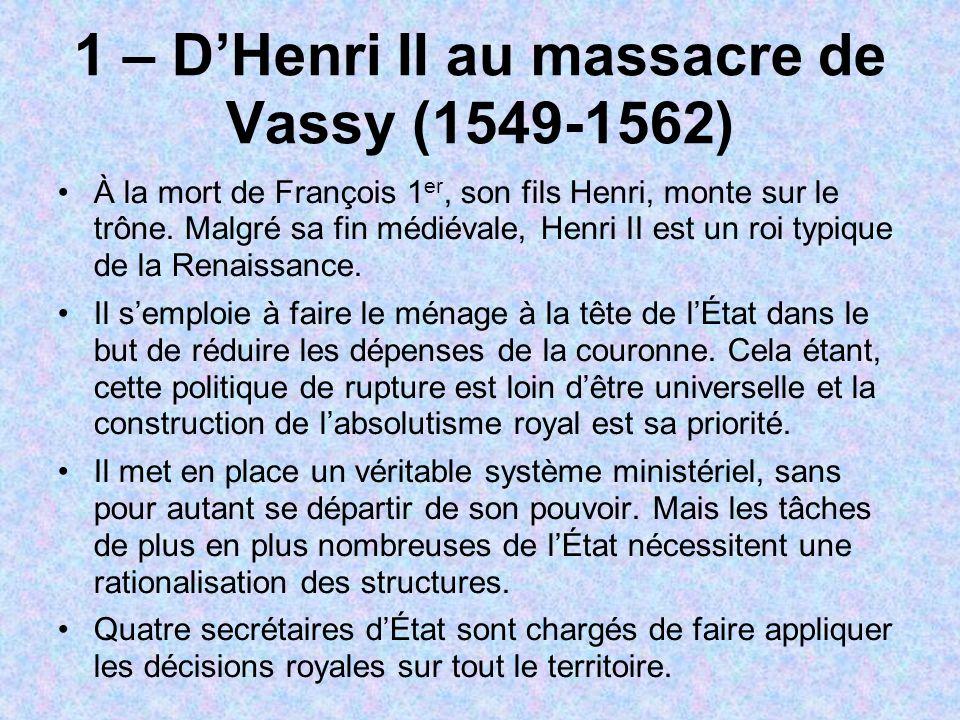 1 – DHenri II au massacre de Vassy (1549-1562) À la mort de François 1 er, son fils Henri, monte sur le trône. Malgré sa fin médiévale, Henri II est u