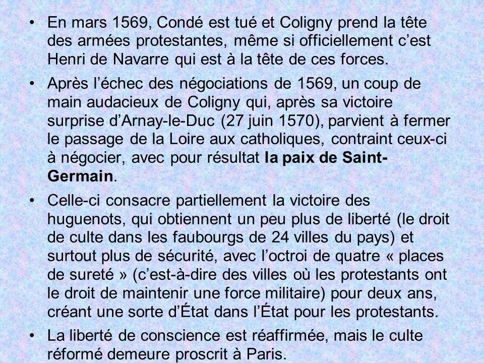 En mars 1569, Condé est tué et Coligny prend la tête des armées protestantes, même si officiellement cest Henri de Navarre qui est à la tête de ces fo