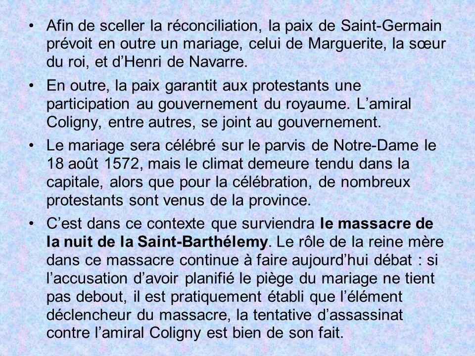 Afin de sceller la réconciliation, la paix de Saint-Germain prévoit en outre un mariage, celui de Marguerite, la sœur du roi, et dHenri de Navarre. En