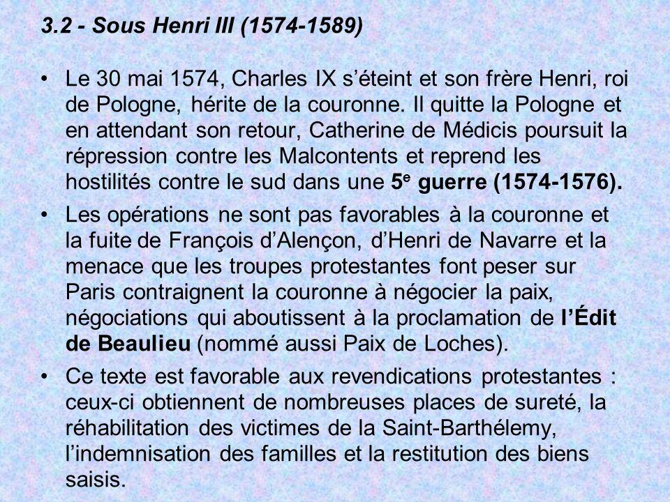 3.2 - Sous Henri III (1574-1589) Le 30 mai 1574, Charles IX séteint et son frère Henri, roi de Pologne, hérite de la couronne. Il quitte la Pologne et