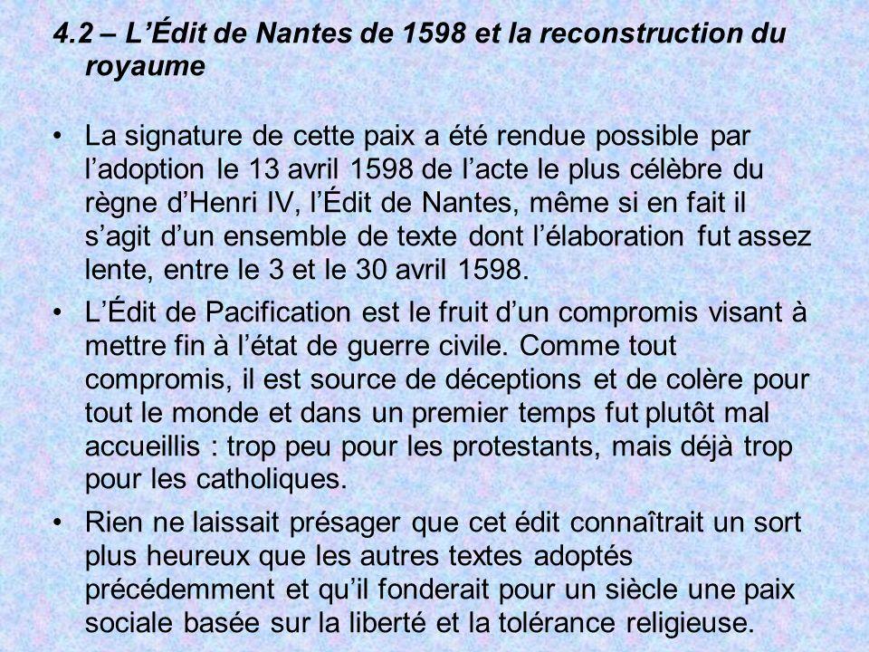 4.2 – LÉdit de Nantes de 1598 et la reconstruction du royaume La signature de cette paix a été rendue possible par ladoption le 13 avril 1598 de lacte