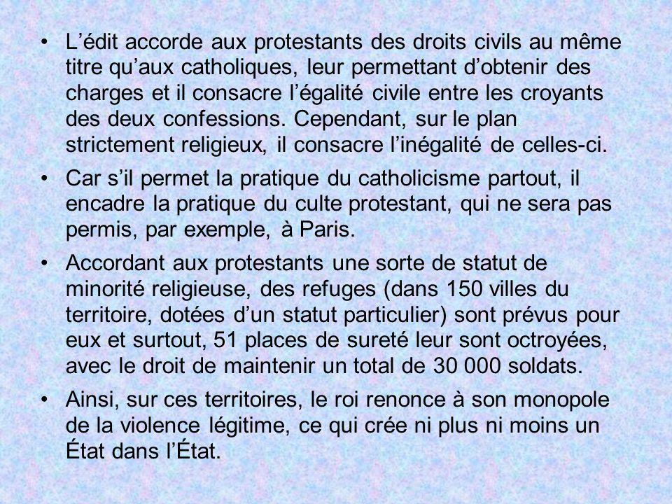 Lédit accorde aux protestants des droits civils au même titre quaux catholiques, leur permettant dobtenir des charges et il consacre légalité civile e