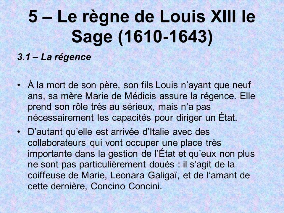 5 – Le règne de Louis XIII le Sage (1610-1643) 3.1 – La régence À la mort de son père, son fils Louis nayant que neuf ans, sa mère Marie de Médicis as