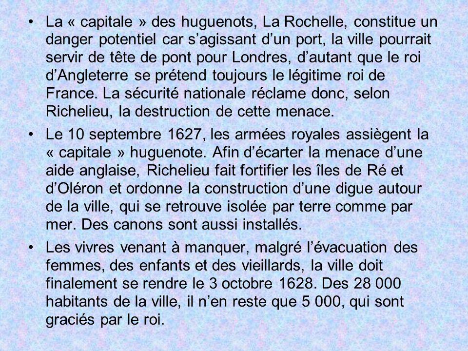La « capitale » des huguenots, La Rochelle, constitue un danger potentiel car sagissant dun port, la ville pourrait servir de tête de pont pour Londre