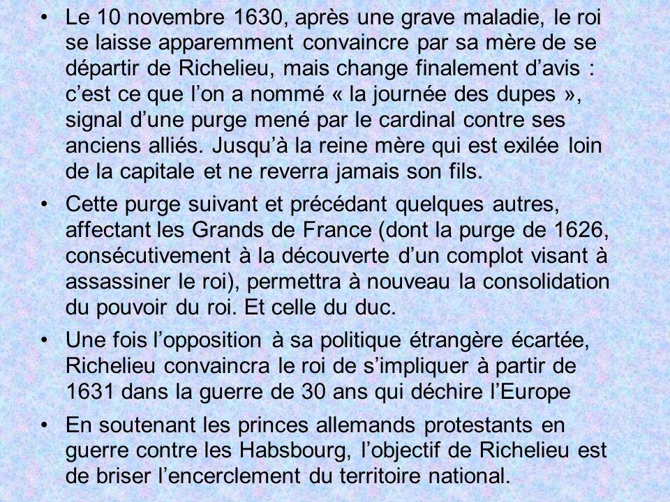 Le 10 novembre 1630, après une grave maladie, le roi se laisse apparemment convaincre par sa mère de se départir de Richelieu, mais change finalement