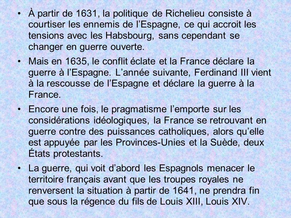 À partir de 1631, la politique de Richelieu consiste à courtiser les ennemis de lEspagne, ce qui accroit les tensions avec les Habsbourg, sans cependa