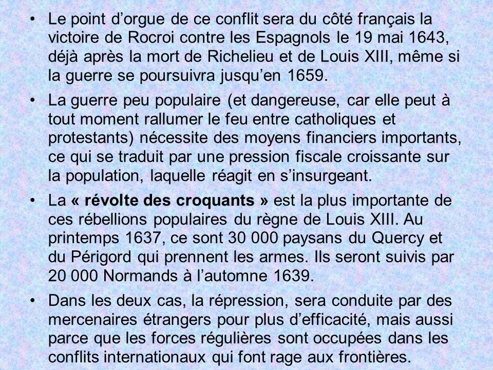 Le point dorgue de ce conflit sera du côté français la victoire de Rocroi contre les Espagnols le 19 mai 1643, déjà après la mort de Richelieu et de L