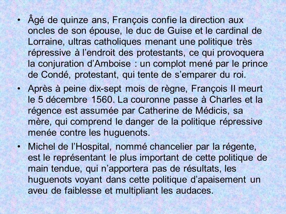 Âgé de quinze ans, François confie la direction aux oncles de son épouse, le duc de Guise et le cardinal de Lorraine, ultras catholiques menant une po