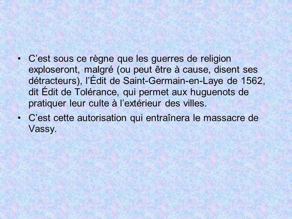 Cest sous ce règne que les guerres de religion exploseront, malgré (ou peut être à cause, disent ses détracteurs), lÉdit de Saint-Germain-en-Laye de 1