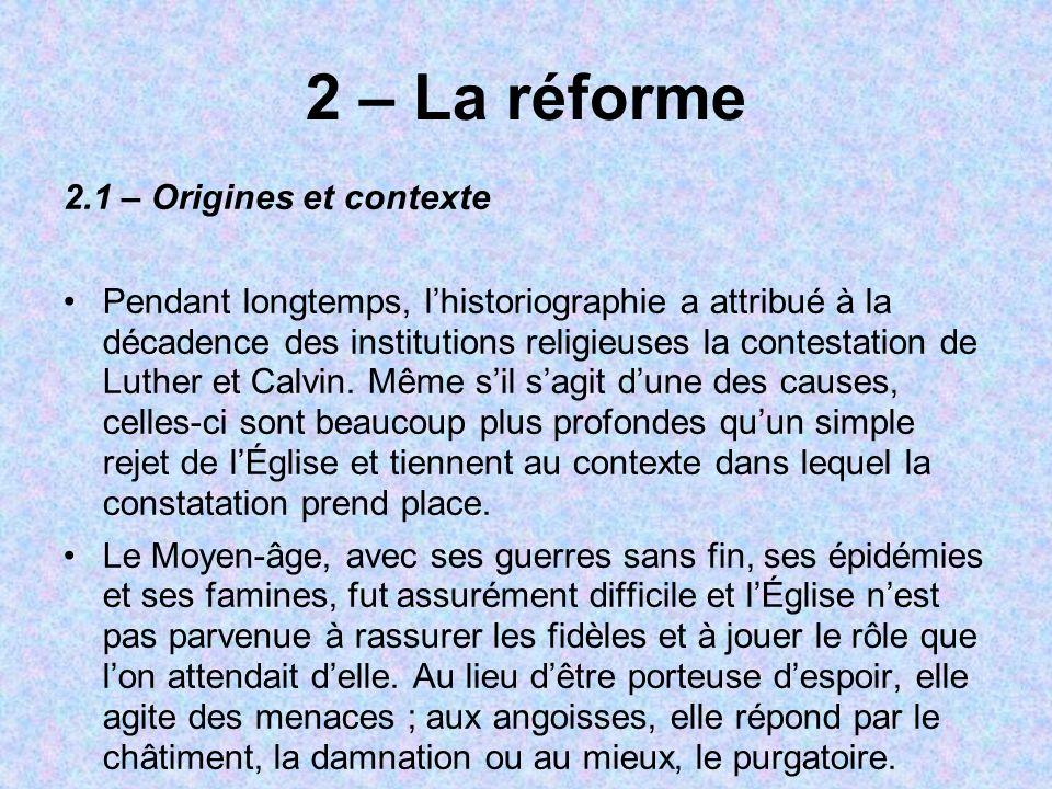 2 – La réforme 2.1 – Origines et contexte Pendant longtemps, lhistoriographie a attribué à la décadence des institutions religieuses la contestation d