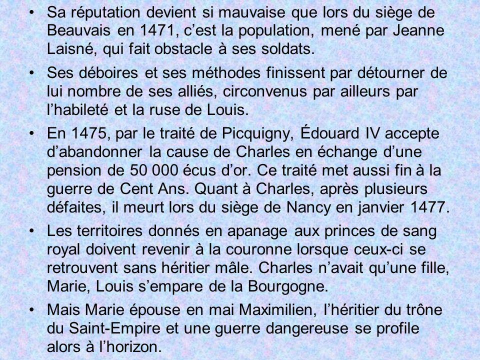 Sa réputation devient si mauvaise que lors du siège de Beauvais en 1471, cest la population, mené par Jeanne Laisné, qui fait obstacle à ses soldats.