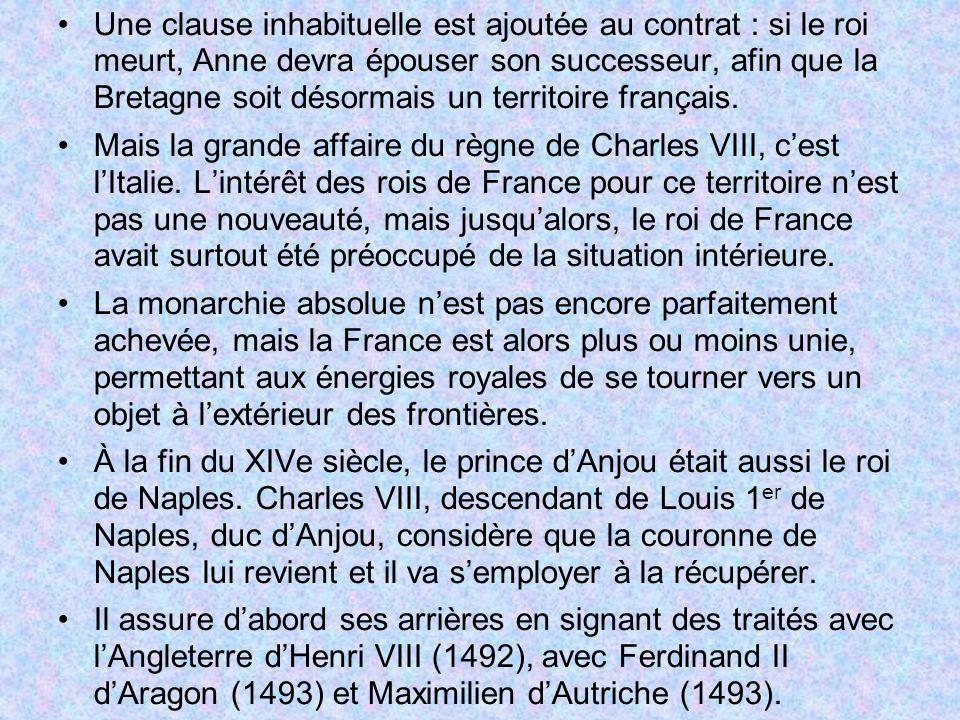 Une clause inhabituelle est ajoutée au contrat : si le roi meurt, Anne devra épouser son successeur, afin que la Bretagne soit désormais un territoire