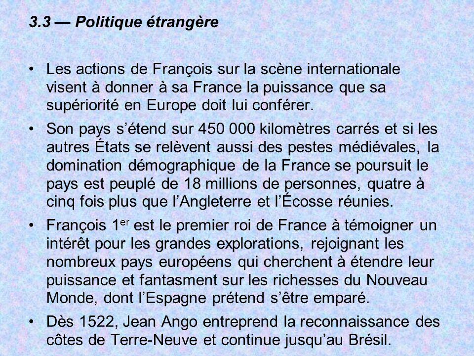 3.3 Politique étrangère Les actions de François sur la scène internationale visent à donner à sa France la puissance que sa supériorité en Europe doit