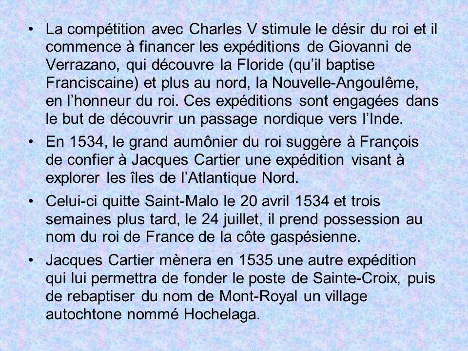La compétition avec Charles V stimule le désir du roi et il commence à financer les expéditions de Giovanni de Verrazano, qui découvre la Floride (qui