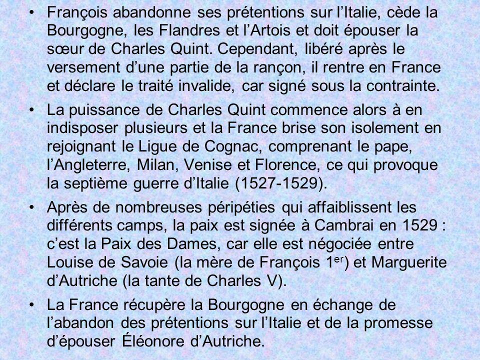 François abandonne ses prétentions sur lItalie, cède la Bourgogne, les Flandres et lArtois et doit épouser la sœur de Charles Quint. Cependant, libéré