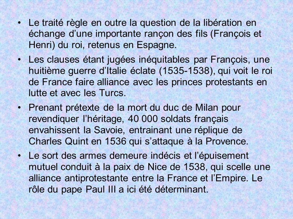 Le traité règle en outre la question de la libération en échange dune importante rançon des fils (François et Henri) du roi, retenus en Espagne. Les c