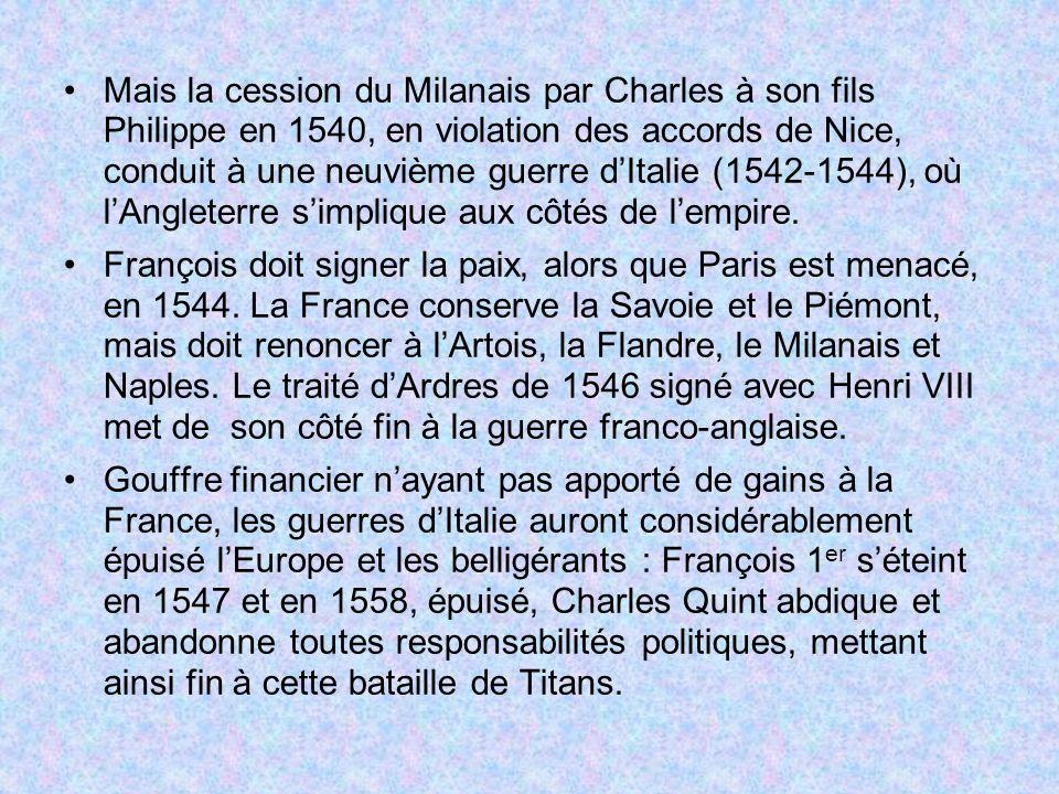 Mais la cession du Milanais par Charles à son fils Philippe en 1540, en violation des accords de Nice, conduit à une neuvième guerre dItalie (1542-154