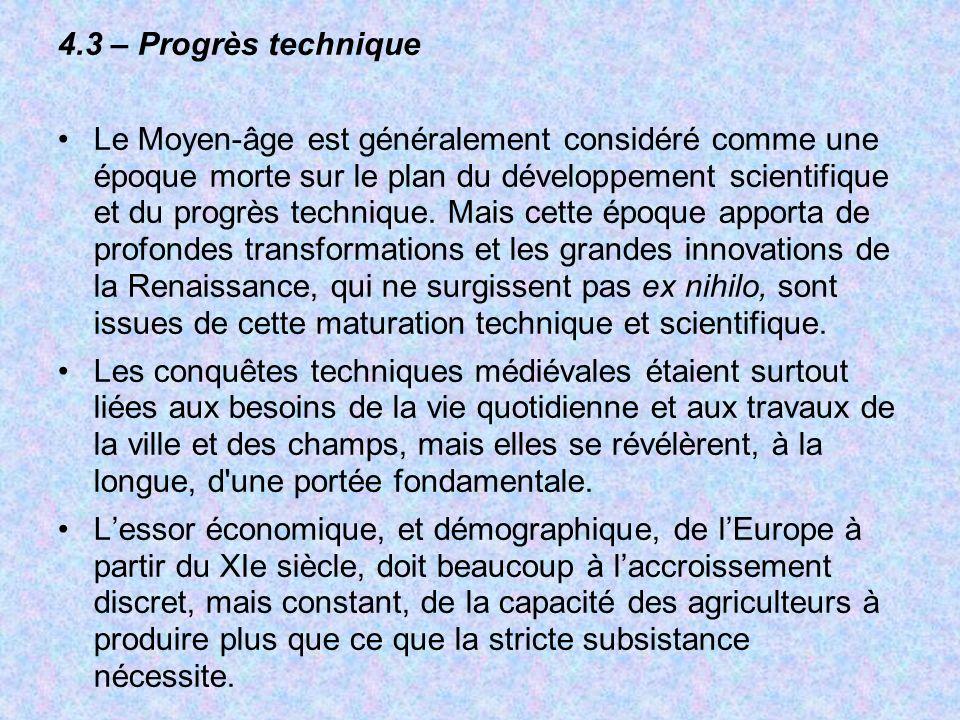 4.3 – Progrès technique Le Moyen-âge est généralement considéré comme une époque morte sur le plan du développement scientifique et du progrès techniq