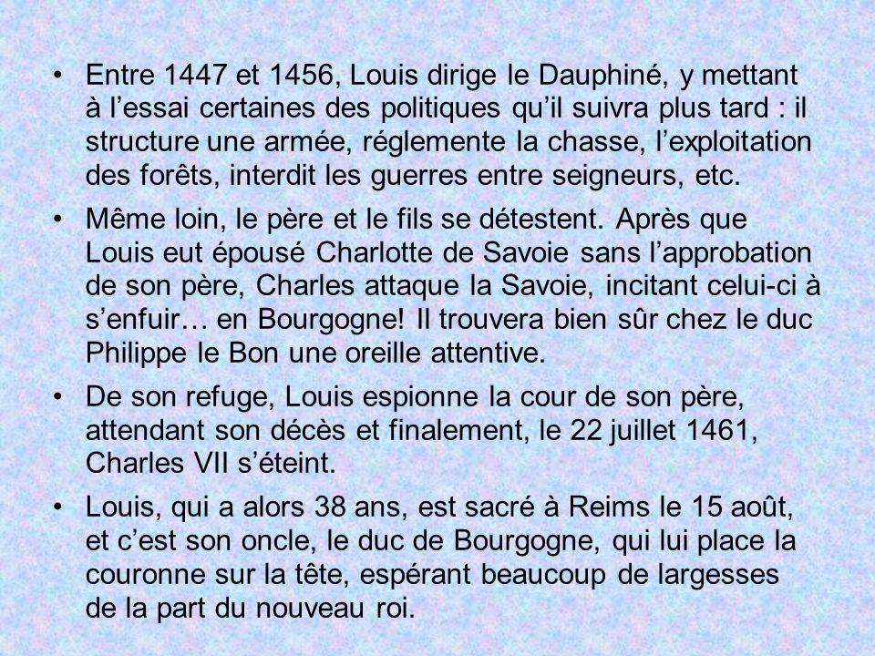Entre 1447 et 1456, Louis dirige le Dauphiné, y mettant à lessai certaines des politiques quil suivra plus tard : il structure une armée, réglemente l
