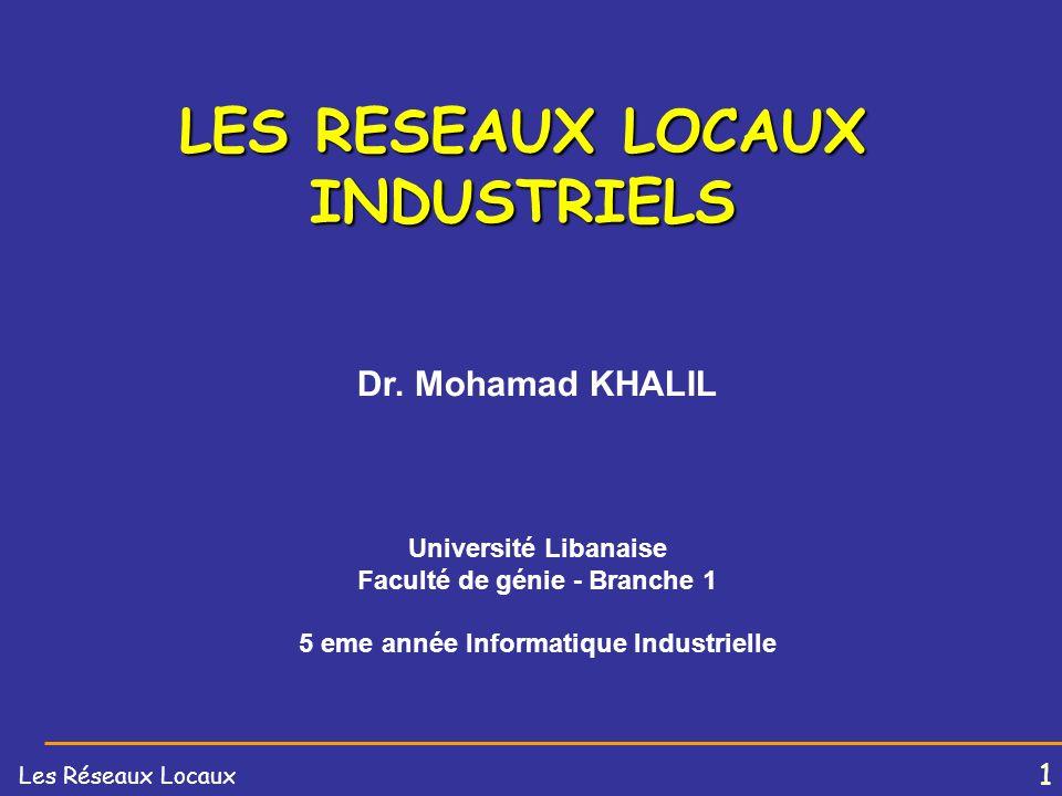 1 Les Réseaux Locaux LES RESEAUX LOCAUX INDUSTRIELS Dr.