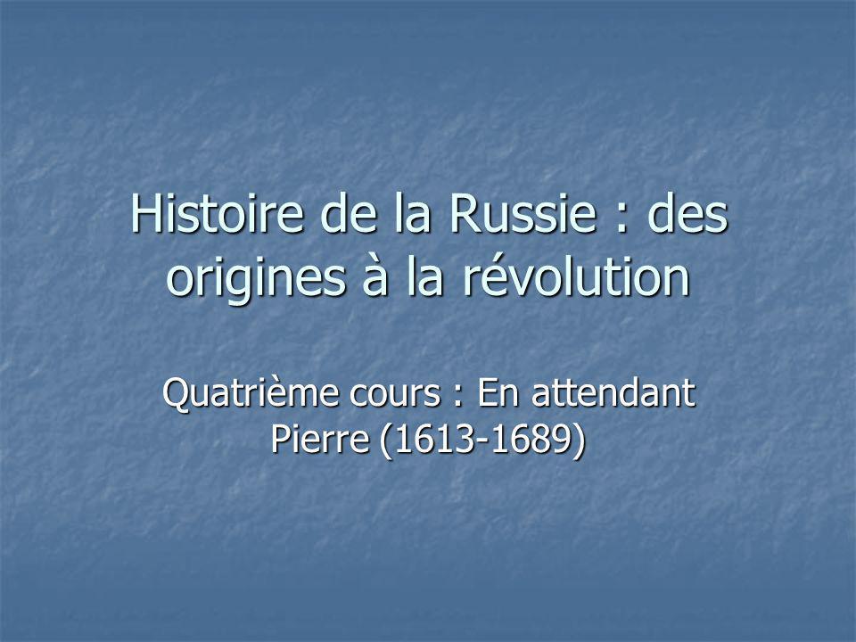 Histoire de la Russie : des origines à la révolution Quatrième cours : En attendant Pierre (1613-1689)