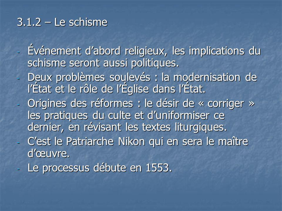 3.1.2 – Le schisme - Événement dabord religieux, les implications du schisme seront aussi politiques. - Deux problèmes soulevés : la modernisation de