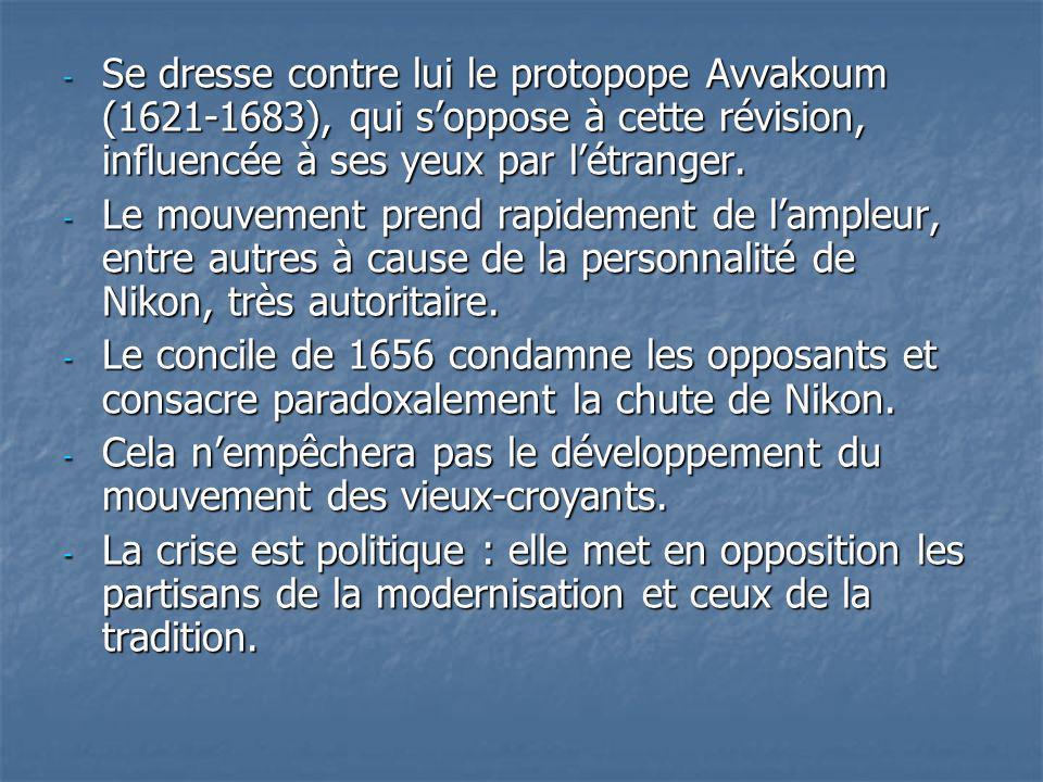 - Se dresse contre lui le protopope Avvakoum (1621-1683), qui soppose à cette révision, influencée à ses yeux par létranger. - Le mouvement prend rapi