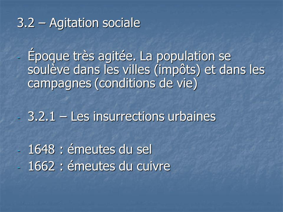 3.2 – Agitation sociale - Époque très agitée. La population se soulève dans les villes (impôts) et dans les campagnes (conditions de vie) - 3.2.1 – Le