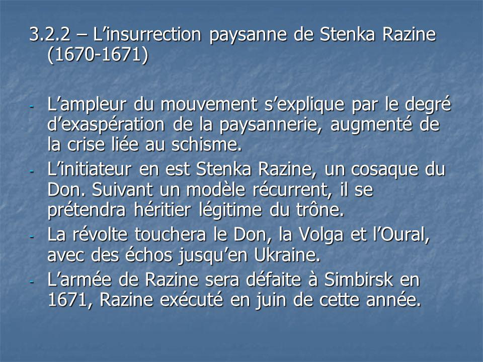 3.2.2 – Linsurrection paysanne de Stenka Razine (1670-1671) - Lampleur du mouvement sexplique par le degré dexaspération de la paysannerie, augmenté d