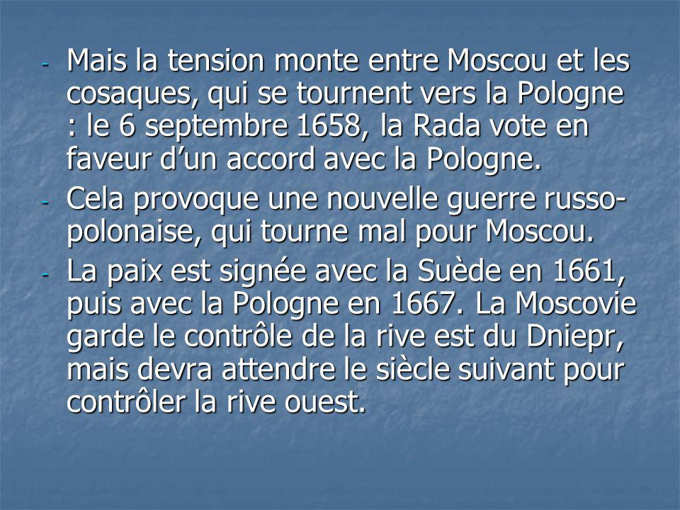 - Mais la tension monte entre Moscou et les cosaques, qui se tournent vers la Pologne : le 6 septembre 1658, la Rada vote en faveur dun accord avec la