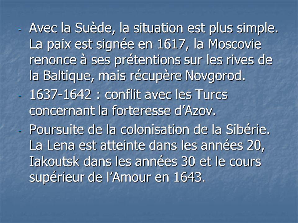 - Avec la Suède, la situation est plus simple. La paix est signée en 1617, la Moscovie renonce à ses prétentions sur les rives de la Baltique, mais ré