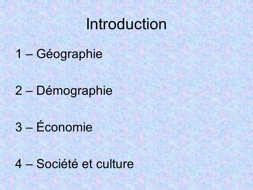 Introduction 1 – Géographie 2 – Démographie 3 – Économie 4 – Société et culture