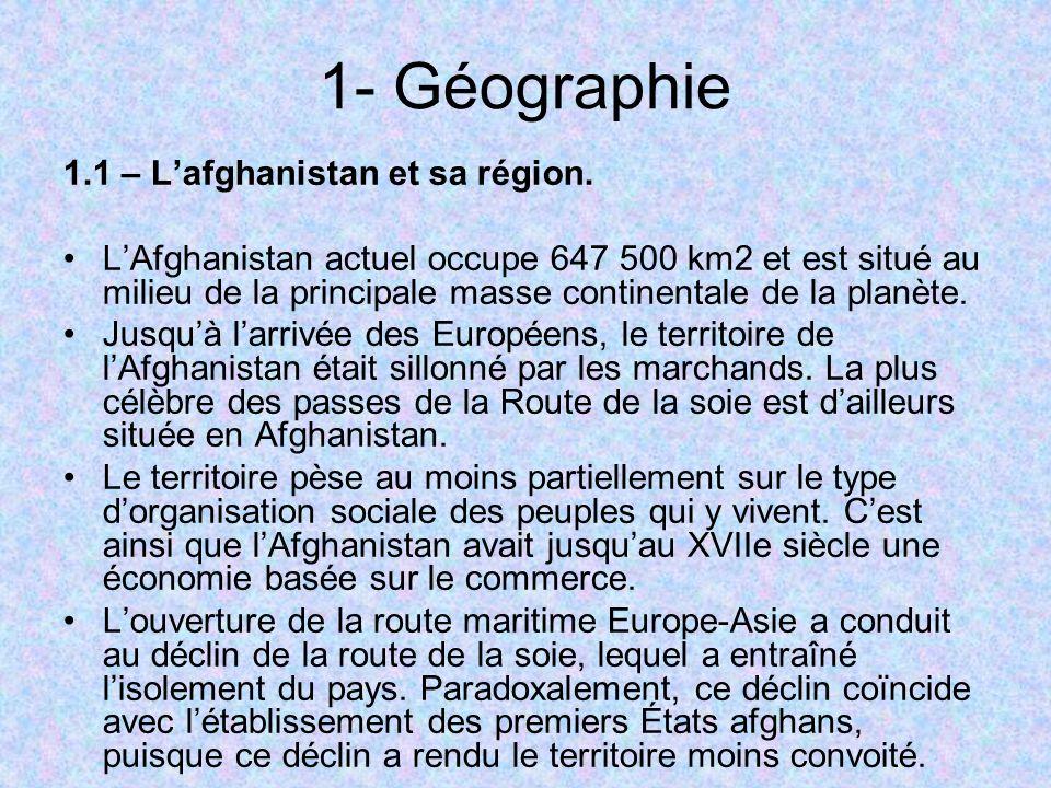 1- Géographie 1.1 – Lafghanistan et sa région. LAfghanistan actuel occupe 647 500 km2 et est situé au milieu de la principale masse continentale de la