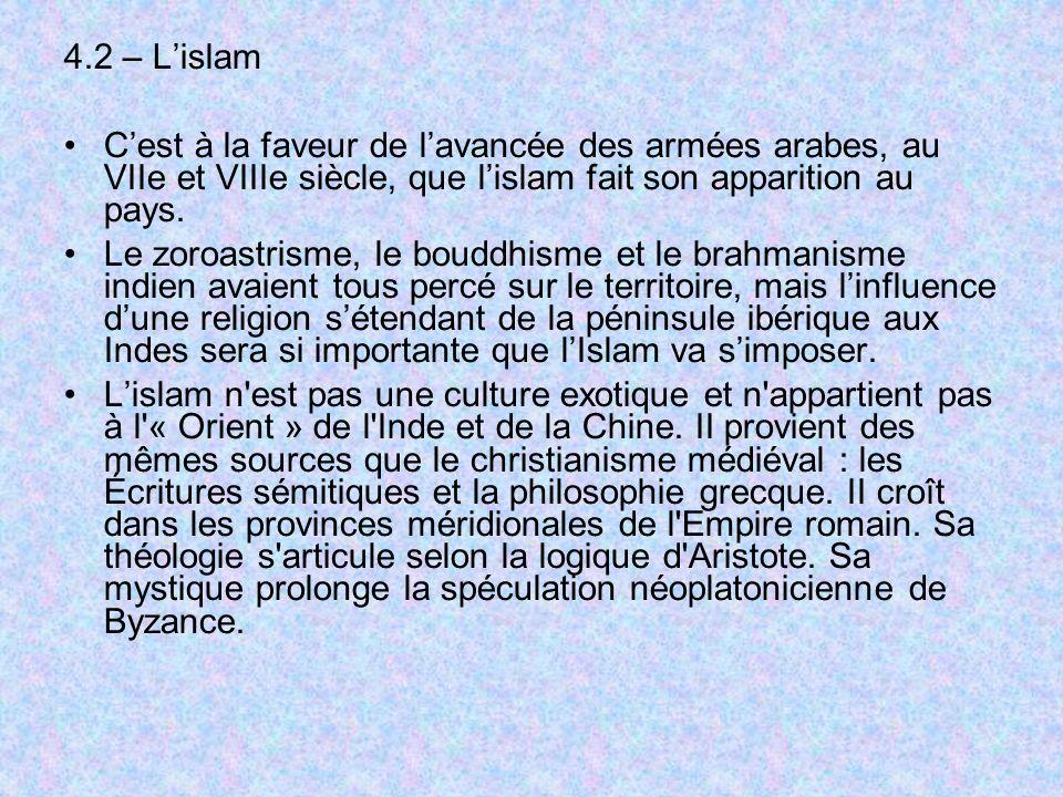 4.2 – Lislam Cest à la faveur de lavancée des armées arabes, au VIIe et VIIIe siècle, que lislam fait son apparition au pays. Le zoroastrisme, le boud