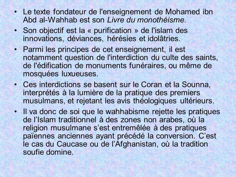 Le texte fondateur de l'enseignement de Mohamed ibn Abd al-Wahhab est son Livre du monothéisme. Son objectif est la « purification » de l'islam des in