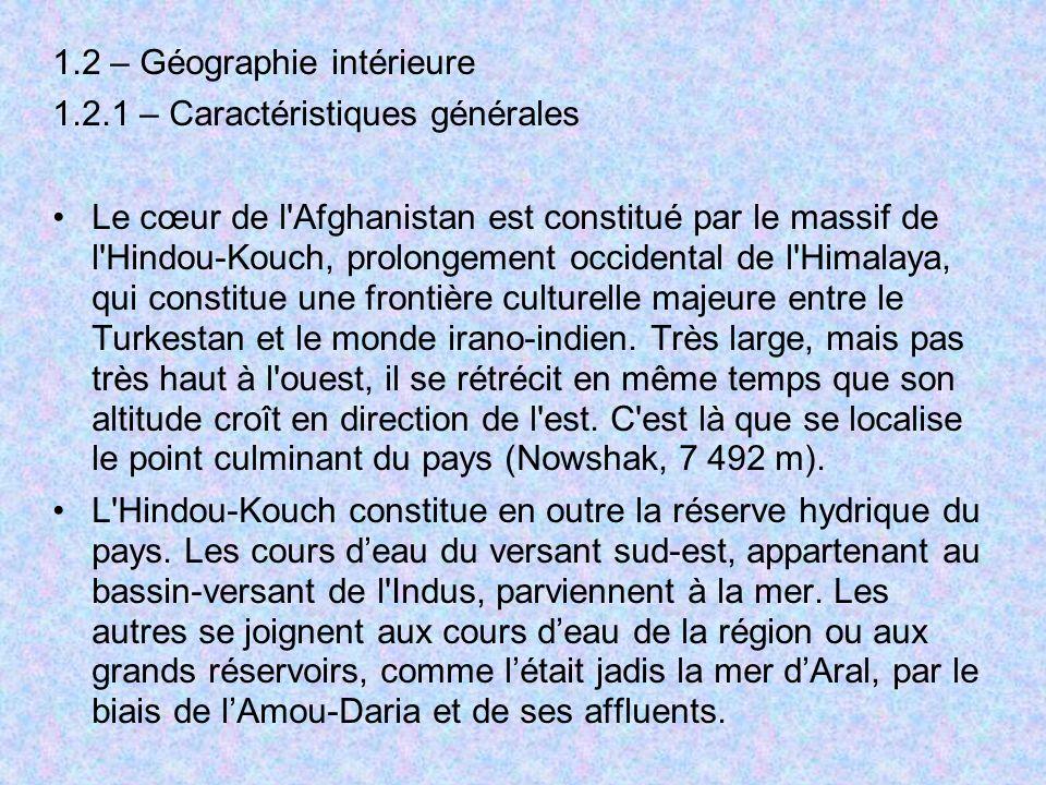 1.2 – Géographie intérieure 1.2.1 – Caractéristiques générales Le cœur de l'Afghanistan est constitué par le massif de l'Hindou-Kouch, prolongement oc