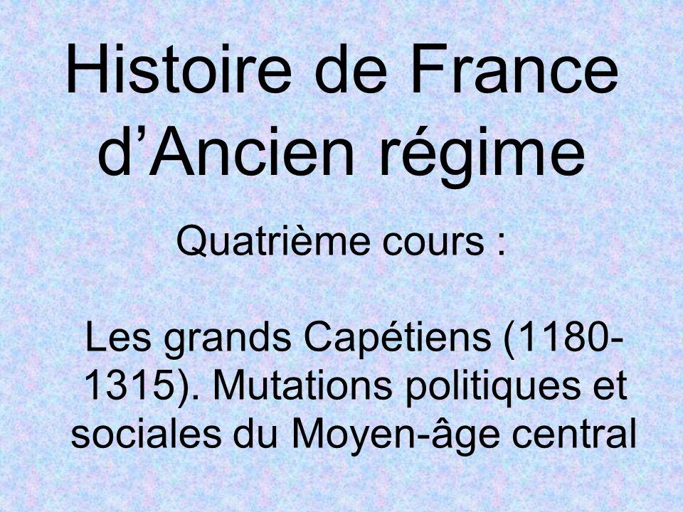 Histoire de France dAncien régime Quatrième cours : Les grands Capétiens (1180- 1315). Mutations politiques et sociales du Moyen-âge central