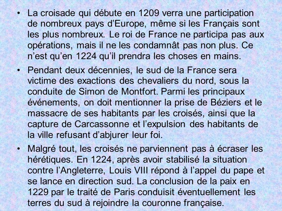La croisade qui débute en 1209 verra une participation de nombreux pays dEurope, même si les Français sont les plus nombreux. Le roi de France ne part