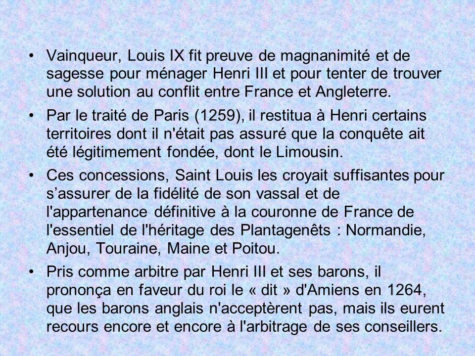 Vainqueur, Louis IX fit preuve de magnanimité et de sagesse pour ménager Henri III et pour tenter de trouver une solution au conflit entre France et A